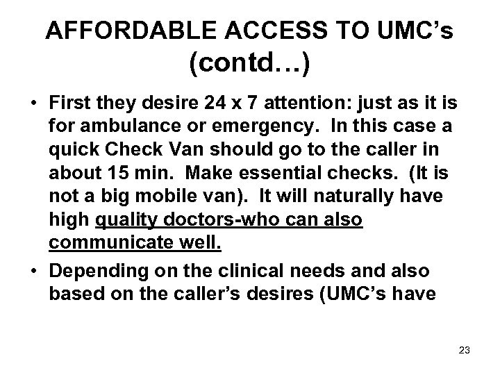 AFFORDABLE ACCESS TO UMC's (contd…) • First they desire 24 x 7 attention: just