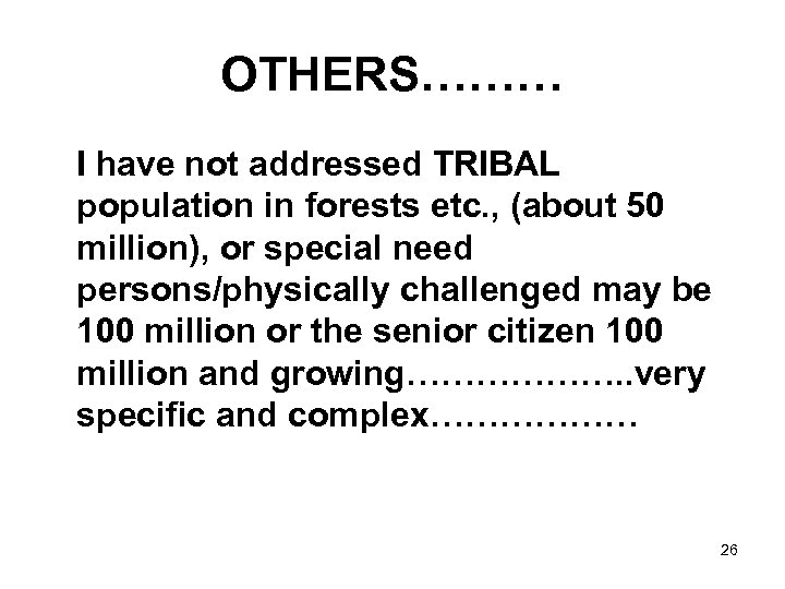 OTHERS……… I have not addressed TRIBAL population in forests etc. , (about 50 million),