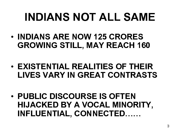 INDIANS NOT ALL SAME • INDIANS ARE NOW 125 CRORES GROWING STILL, MAY REACH