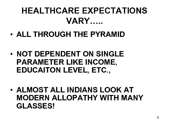 HEALTHCARE EXPECTATIONS VARY…. . • ALL THROUGH THE PYRAMID • NOT DEPENDENT ON SINGLE
