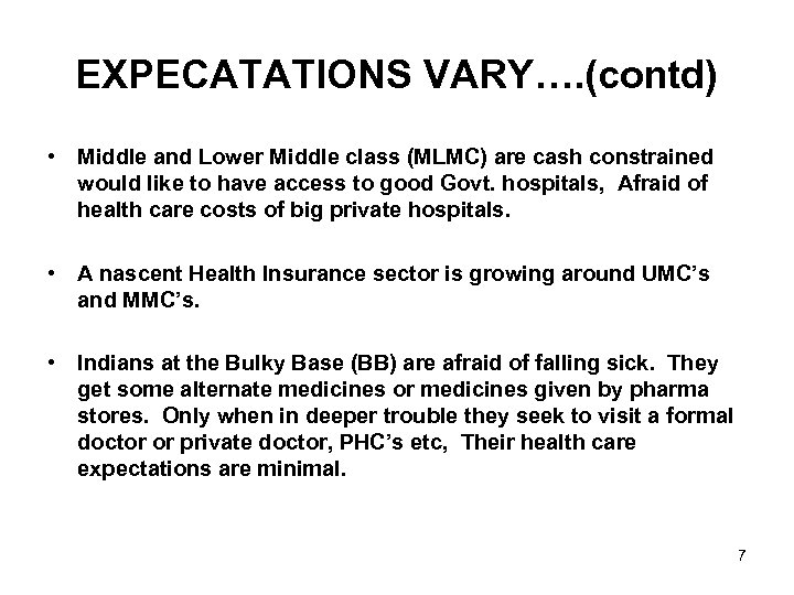 EXPECATATIONS VARY…. (contd) • Middle and Lower Middle class (MLMC) are cash constrained would
