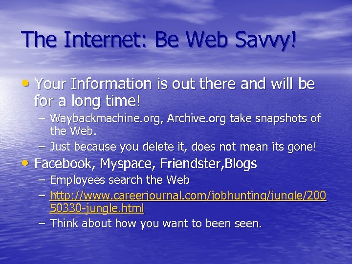 The Internet: Be Web Savvy! • Your Information is out there and will be