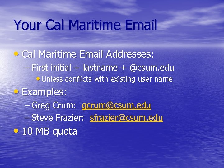 Your Cal Maritime Email • Cal Maritime Email Addresses: – First initial + lastname
