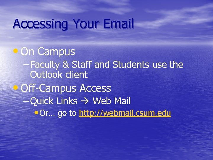 Accessing Your Email • On Campus – Faculty & Staff and Students use the