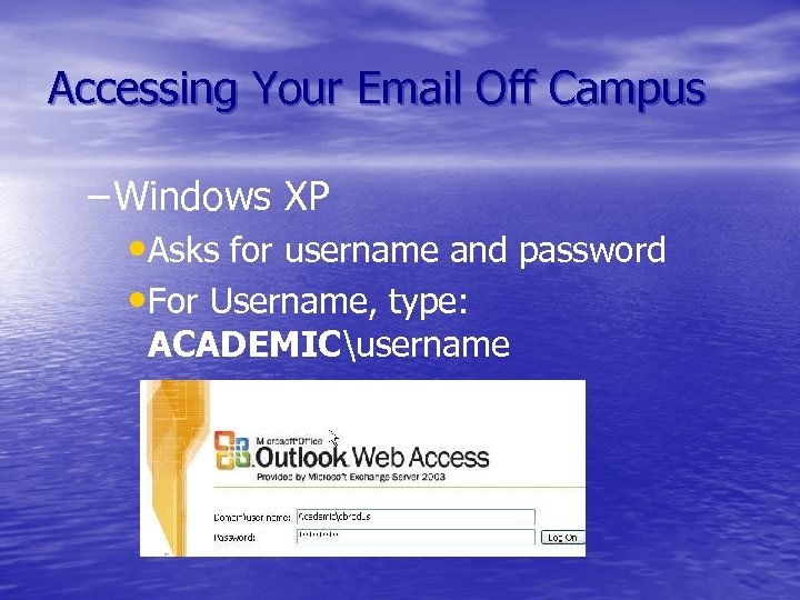 Accessing Your Email Off Campus – Windows XP • Asks for username and password