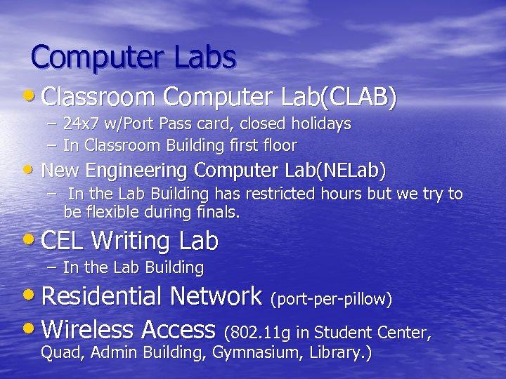 Computer Labs • Classroom Computer Lab(CLAB) – – 24 x 7 w/Port Pass card,