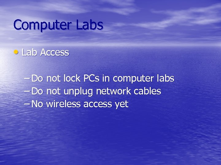 Computer Labs • Lab Access – Do not lock PCs in computer labs –
