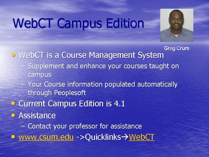 Web. CT Campus Edition • Web. CT is a Course Management System Greg Crum