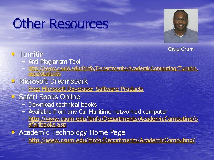 Other Resources • Turnitin Greg Crum – Anti Plagiarism Tool – http: //www. csum.