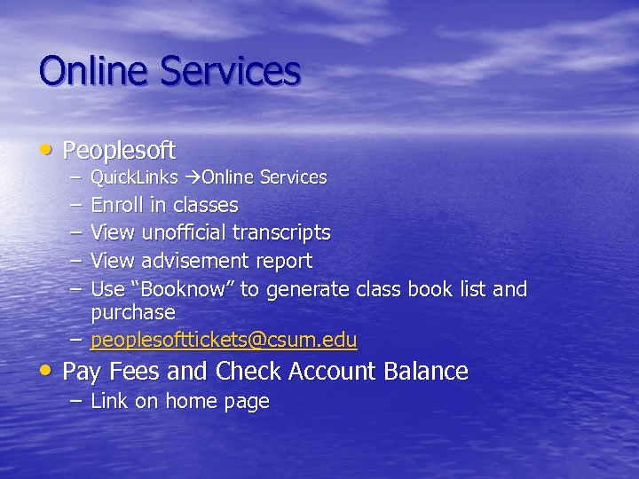 Online Services • Peoplesoft – Quick. Links Online Services – – Enroll in classes