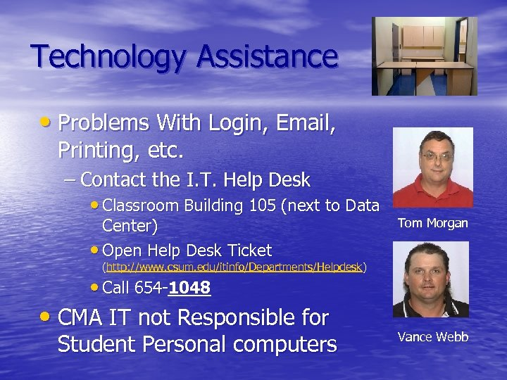 Technology Assistance • Problems With Login, Email, Printing, etc. – Contact the I. T.