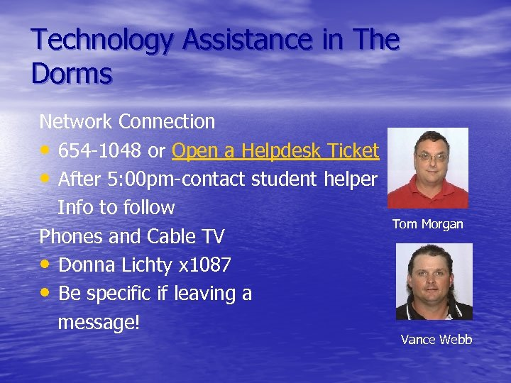 Technology Assistance in The Dorms Network Connection • 654 -1048 or Open a Helpdesk