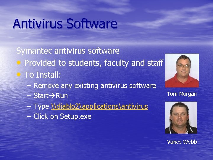 Antivirus Software Symantec antivirus software • Provided to students, faculty and staff • To