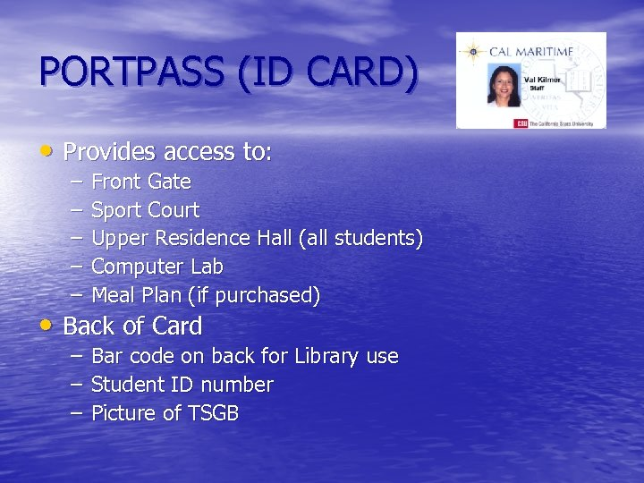 PORTPASS (ID CARD) • Provides access to: – – – Front Gate Sport Court