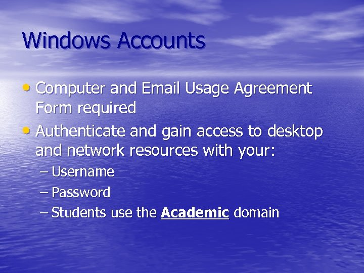Windows Accounts • Computer and Email Usage Agreement Form required • Authenticate and gain