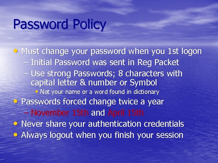 Password Policy • Must change your password when you 1 st logon – Initial