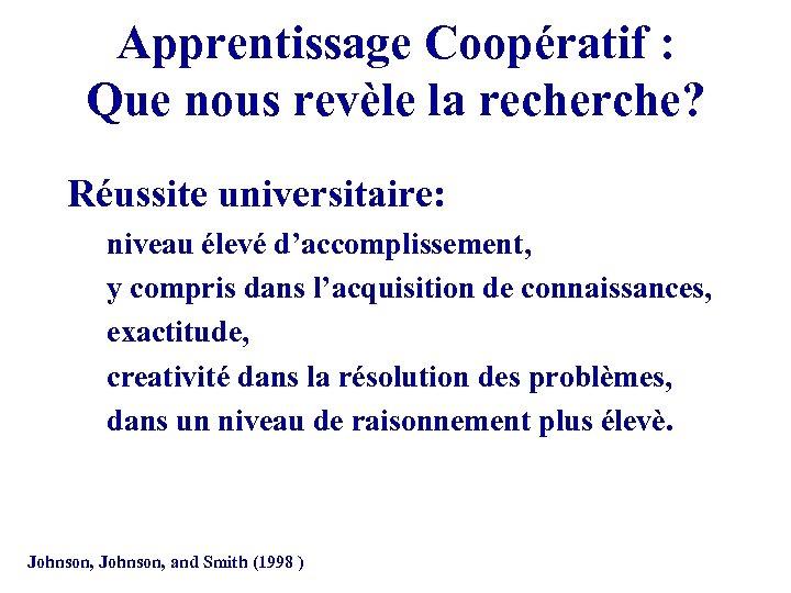 Apprentissage Coopératif : Que nous revèle la recherche? Réussite universitaire: niveau élevé d'accomplissement, y