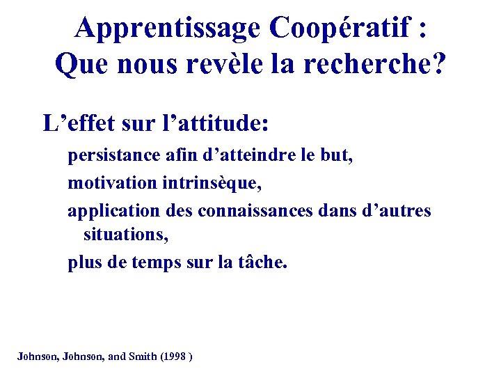 Apprentissage Coopératif : Que nous revèle la recherche? L'effet sur l'attitude: persistance afin d'atteindre