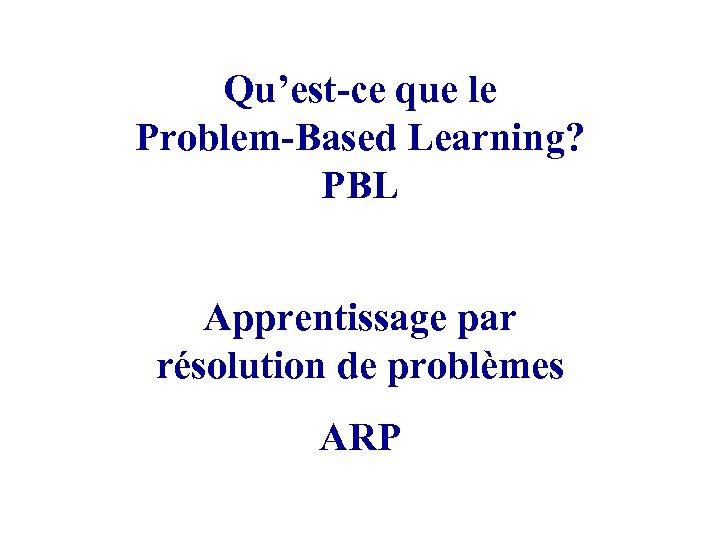 Qu'est-ce que le Problem-Based Learning? PBL Apprentissage par résolution de problèmes ARP