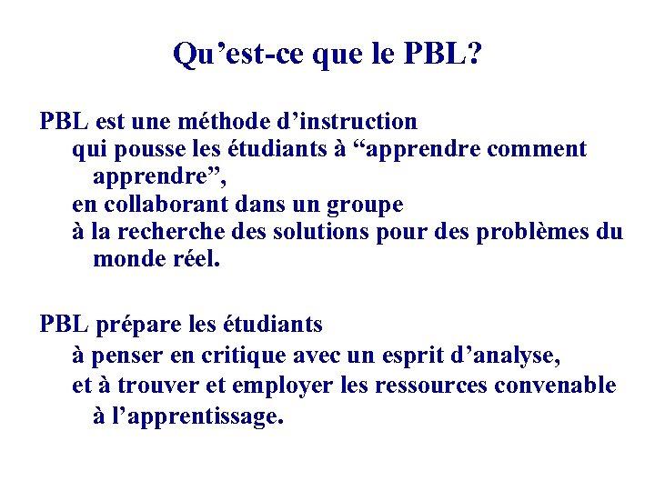 Qu'est-ce que le PBL? PBL est une méthode d'instruction qui pousse les étudiants à