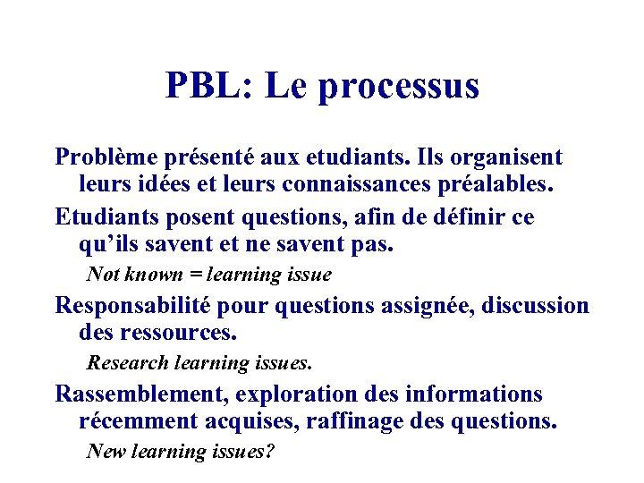 PBL: Le processus Problème présenté aux etudiants. Ils organisent leurs idées et leurs connaissances