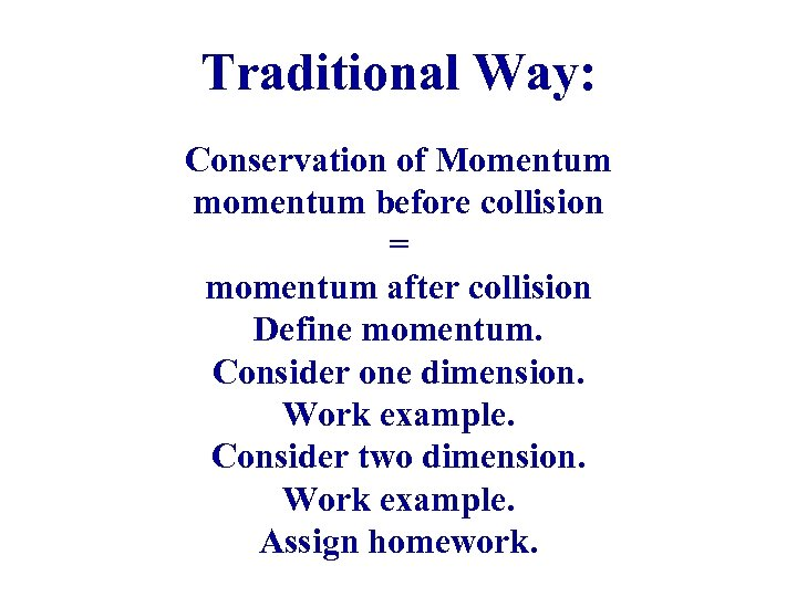 Traditional Way: Conservation of Momentum momentum before collision = momentum after collision Define momentum.