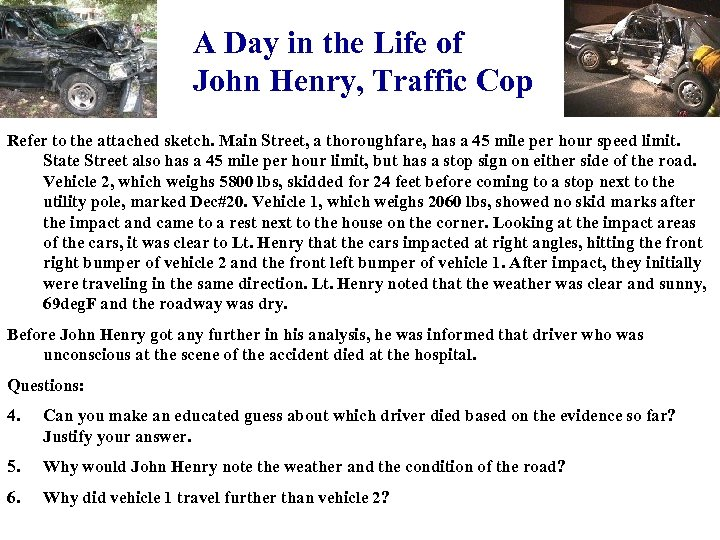 A Day in the Life of John Henry, Traffic Cop Refer to the attached