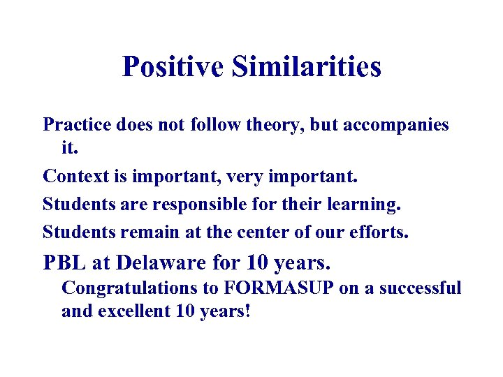 Positive Similarities Practice does not follow theory, but accompanies it. Context is important, very