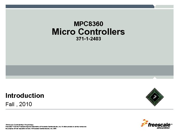 MPC 8360 Micro Controllers 371 -1 -2403 Introduction Fall , 2010 Freescale Confidential Proprietary