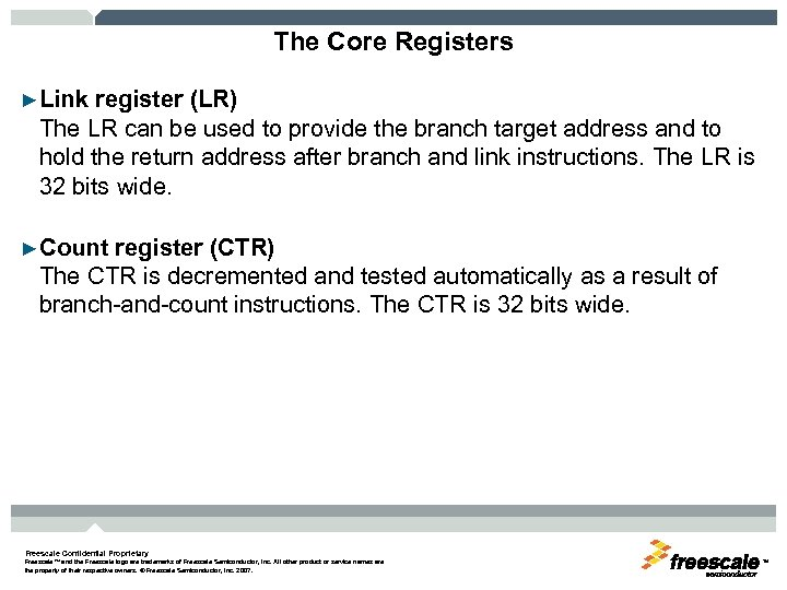 The Core Registers ►Link register (LR) The LR can be used to provide the