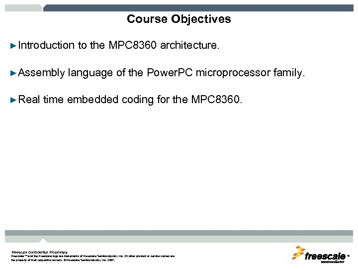 Course Objectives ►Introduction to the MPC 8360 architecture. ►Assembly language of the Power. PC