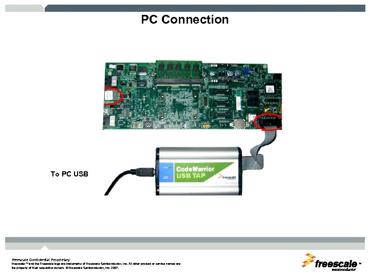 PC Connection To PC USB Freescale Confidential Proprietary Freescale™ and the Freescale logo are