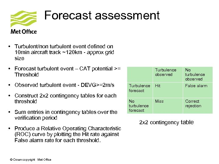 Forecast assessment • Turbulent/non turbulent event defined on 10 min aircraft track ~120 km