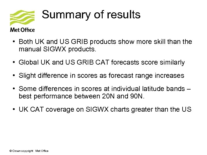 Summary of results • Both UK and US GRIB products show more skill than