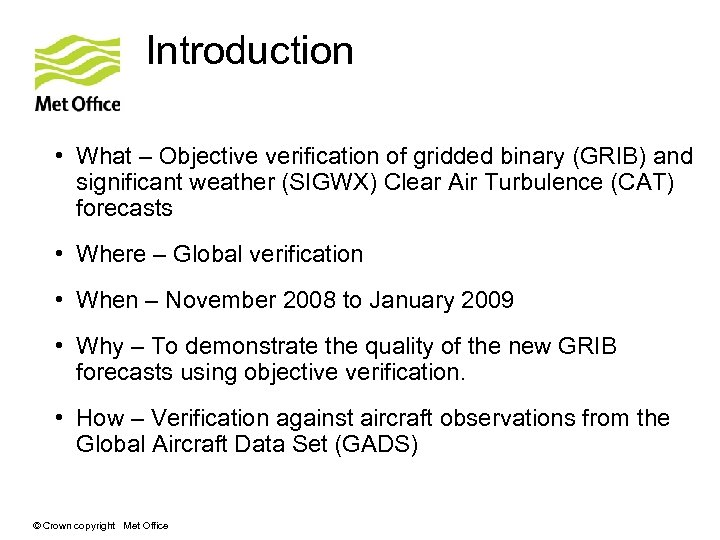 Introduction • What – Objective verification of gridded binary (GRIB) and significant weather (SIGWX)