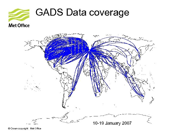 GADS Data coverage 10 -19 January 2007 © Crown copyright Met Office