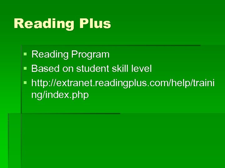 Reading Plus § § § Reading Program Based on student skill level http: //extranet.