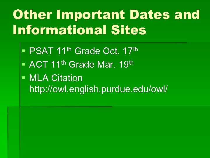 Other Important Dates and Informational Sites § § § PSAT 11 th Grade Oct.