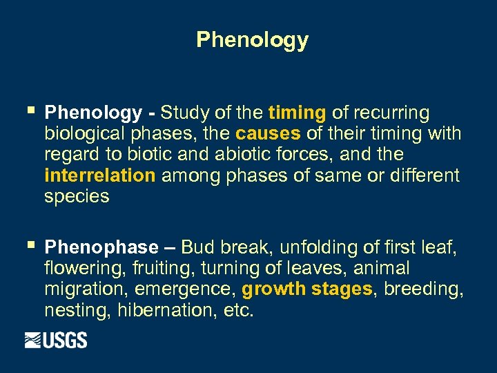 Phenology § Phenology - Study of the timing of recurring biological phases, the causes