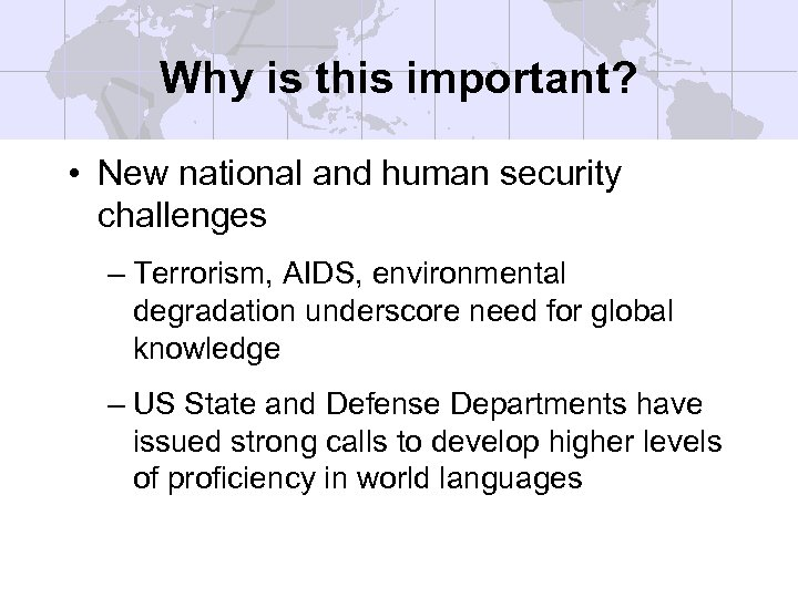 Why is this important? • New national and human security challenges – Terrorism, AIDS,