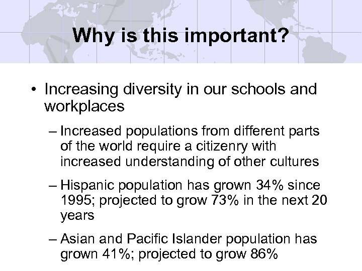 Why is this important? • Increasing diversity in our schools and workplaces – Increased
