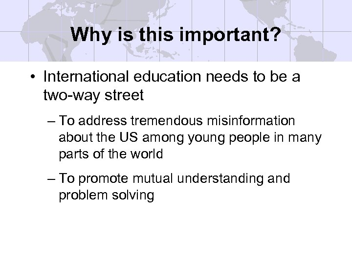 Why is this important? • International education needs to be a two-way street –