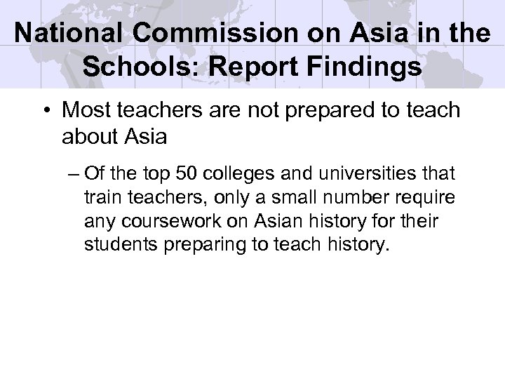 National Commission on Asia in the Schools: Report Findings • Most teachers are not