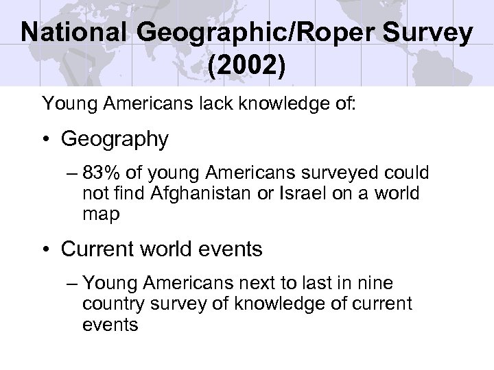 National Geographic/Roper Survey (2002) Young Americans lack knowledge of: • Geography – 83% of