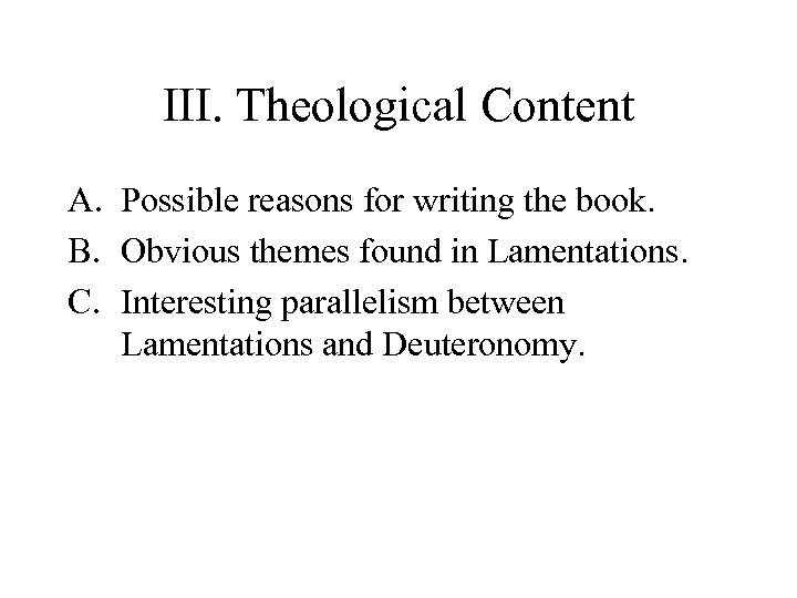 III. Theological Content A. Possible reasons for writing the book. B. Obvious themes found