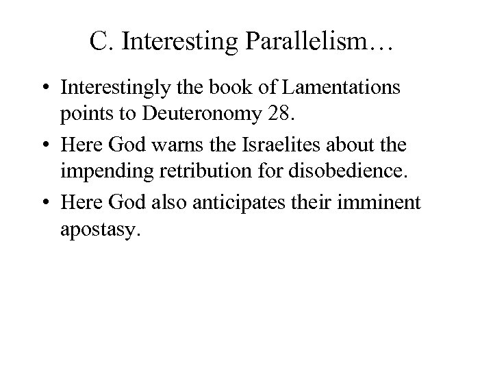C. Interesting Parallelism… • Interestingly the book of Lamentations points to Deuteronomy 28. •