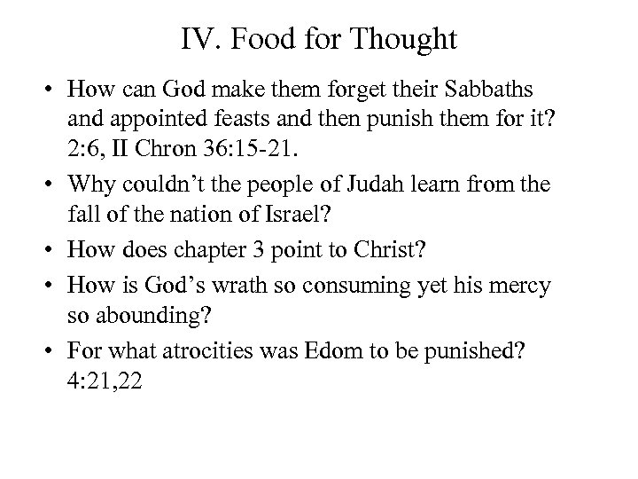 IV. Food for Thought • How can God make them forget their Sabbaths and