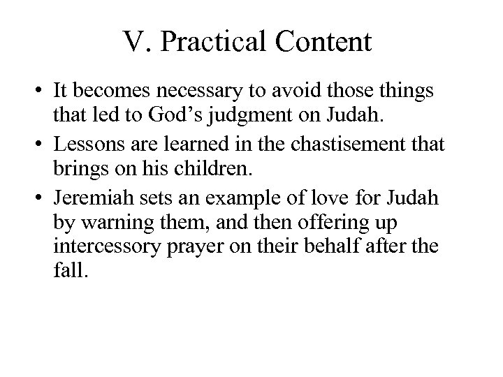 V. Practical Content • It becomes necessary to avoid those things that led to