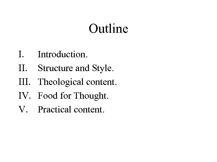 Outline I. III. IV. V. Introduction. Structure and Style. Theological content. Food for Thought.