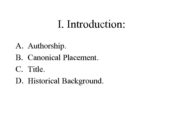 I. Introduction: A. B. C. D. Authorship. Canonical Placement. Title. Historical Background.